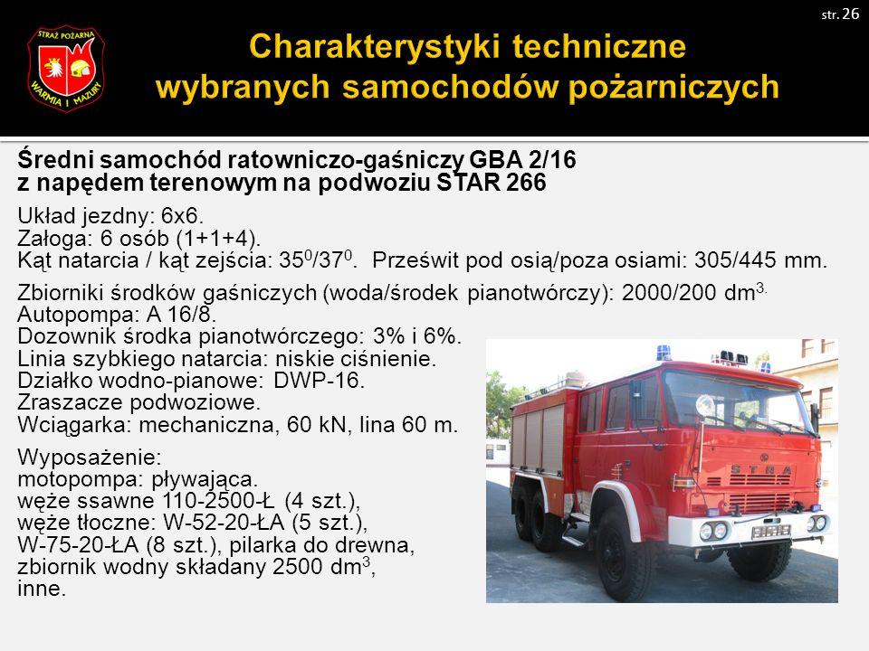 Średni samochód ratowniczo-gaśniczy GBA 2/16 z napędem terenowym na podwoziu STAR 266 Układ jezdny: 6x6.