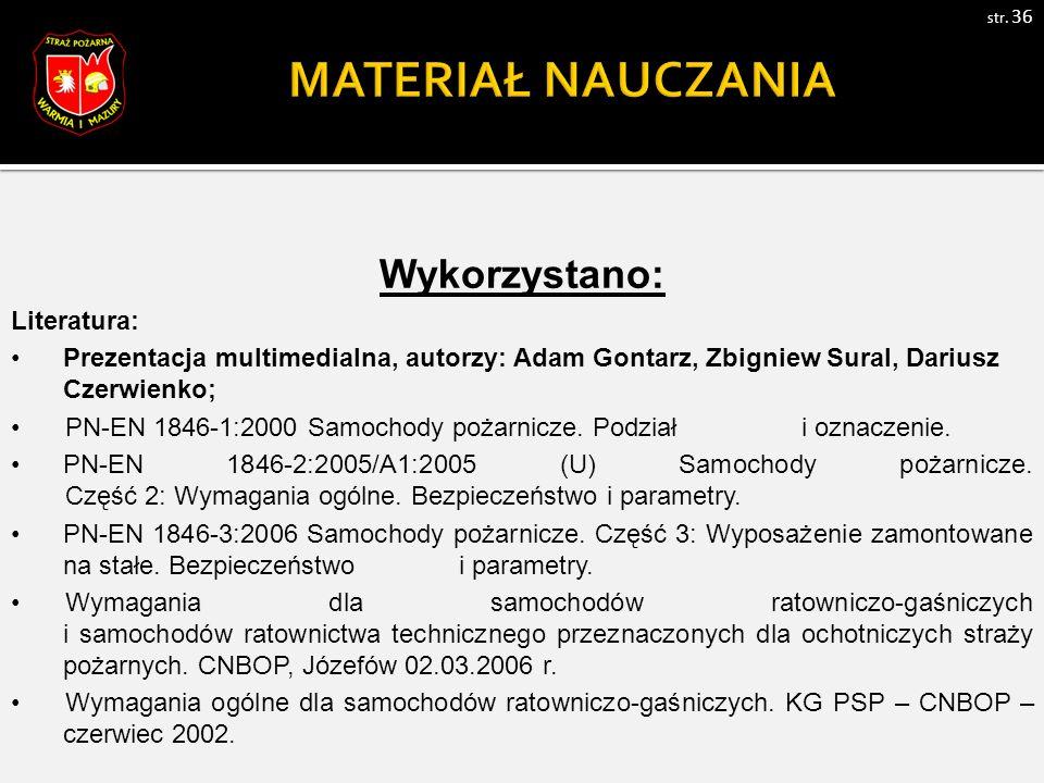 Wykorzystano: Literatura: Prezentacja multimedialna, autorzy: Adam Gontarz, Zbigniew Sural, Dariusz Czerwienko; PN-EN 1846-1:2000 Samochody pożarnicze.