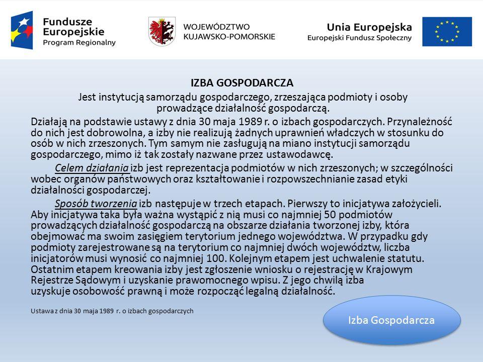 IZBA GOSPODARCZA Jest instytucją samorządu gospodarczego, zrzeszająca podmioty i osoby prowadzące działalność gospodarczą.