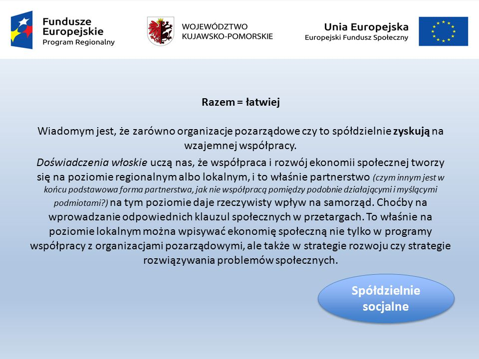 Razem = łatwiej Wiadomym jest, że zarówno organizacje pozarządowe czy to spółdzielnie zyskują na wzajemnej współpracy.