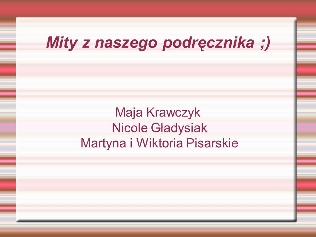 Mity z naszego podręcznika ;) Maja Krawczyk Nicole Gładysiak Martyna i Wiktoria Pisarskie