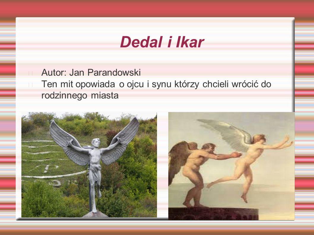 Dedal i Ikar Autor: Jan Parandowski Ten mit opowiada o ojcu i synu którzy chcieli wrócić do rodzinnego miasta