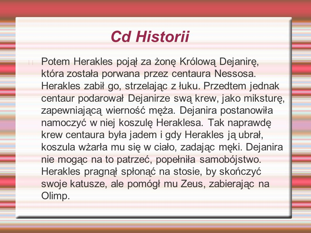 Cd Historii Potem Herakles pojął za żonę Królową Dejanirę, która została porwana przez centaura Nessosa. Herakles zabił go, strzelając z łuku. Przedte