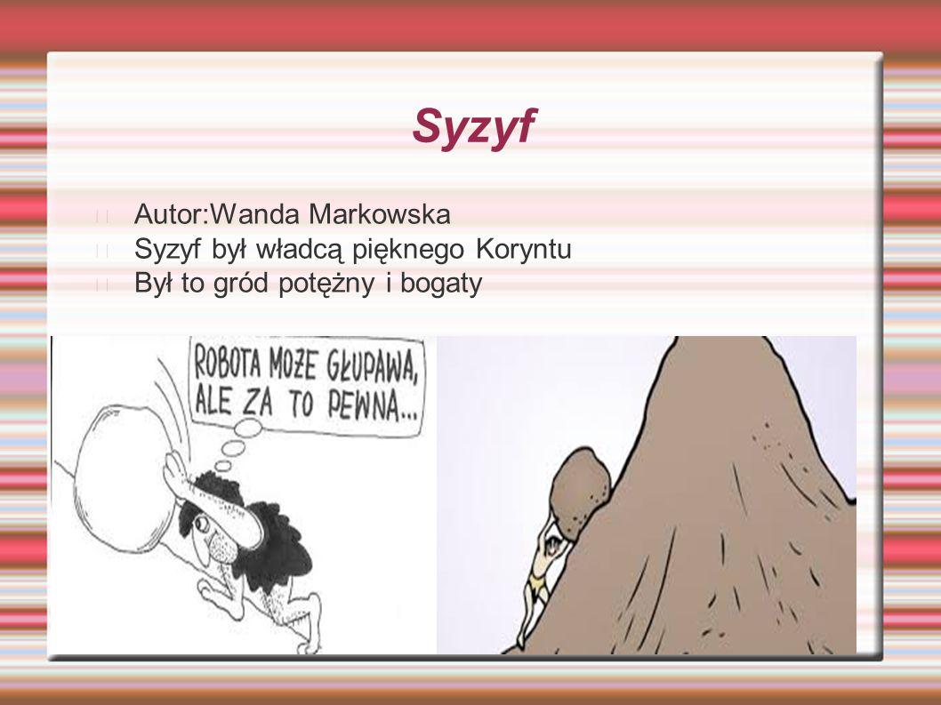 Syzyf Autor:Wanda Markowska Syzyf był władcą pięknego Koryntu Był to gród potężny i bogaty