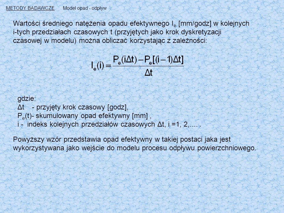 Wartości średniego natężenia opadu efektywnego I e [mm/godz] w kolejnych i-tych przedziałach czasowych t (przyjętych jako krok dyskretyzacji czasowej w modelu) można obliczać korzystając z zależności: gdzie: Δt - przyjęty krok czasowy [godz], P e (t)- skumulowany opad efektywny [mm], i - indeks kolejnych przedziałów czasowych Δt, i =1, 2,.....