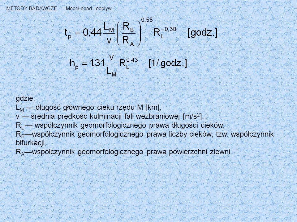 gdzie: L M — długość głównego cieku rzędu M [km], v — średnia prędkość kulminacji fali wezbraniowej [m/s 2 ], R L — współczynnik geomorfologicznego prawa długości cieków, R B —współczynnik geomorfologicznego prawa liczby cieków, tzw.
