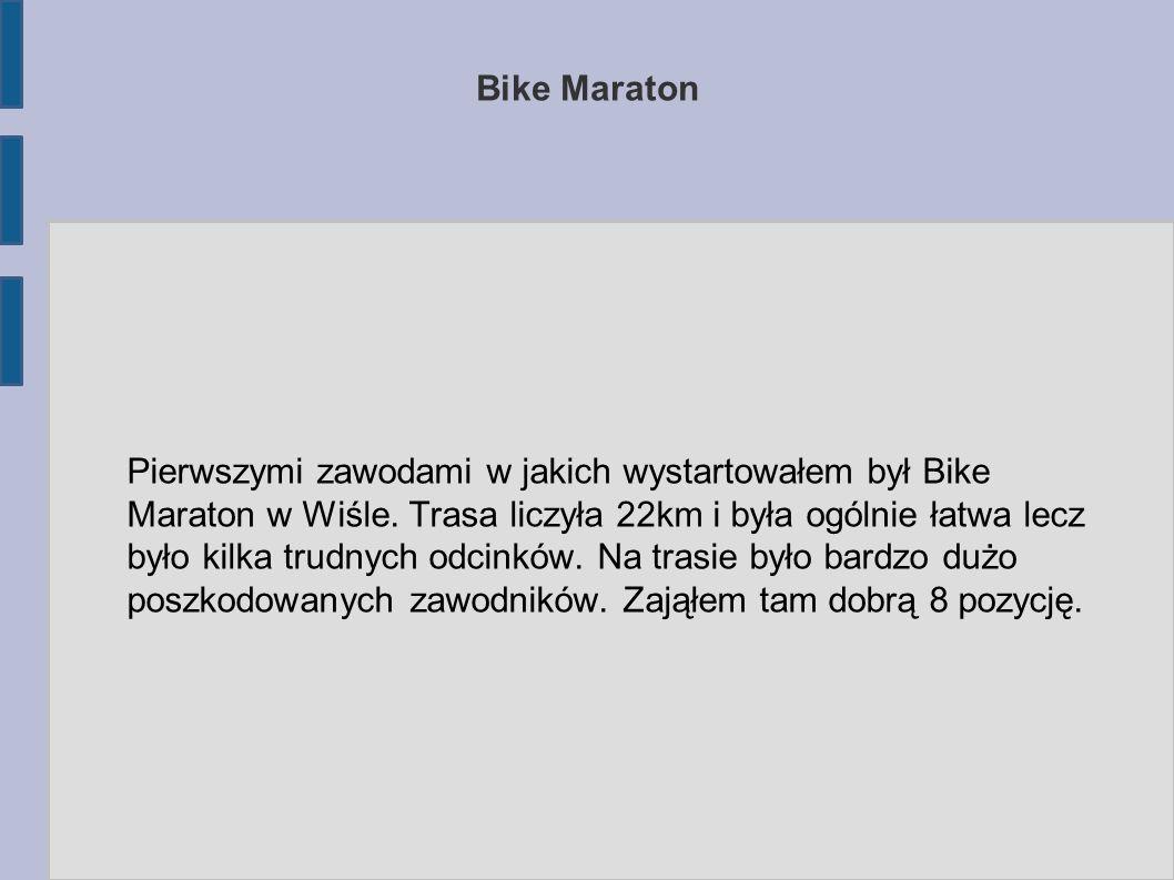 Bike Maraton Pierwszymi zawodami w jakich wystartowałem był Bike Maraton w Wiśle.