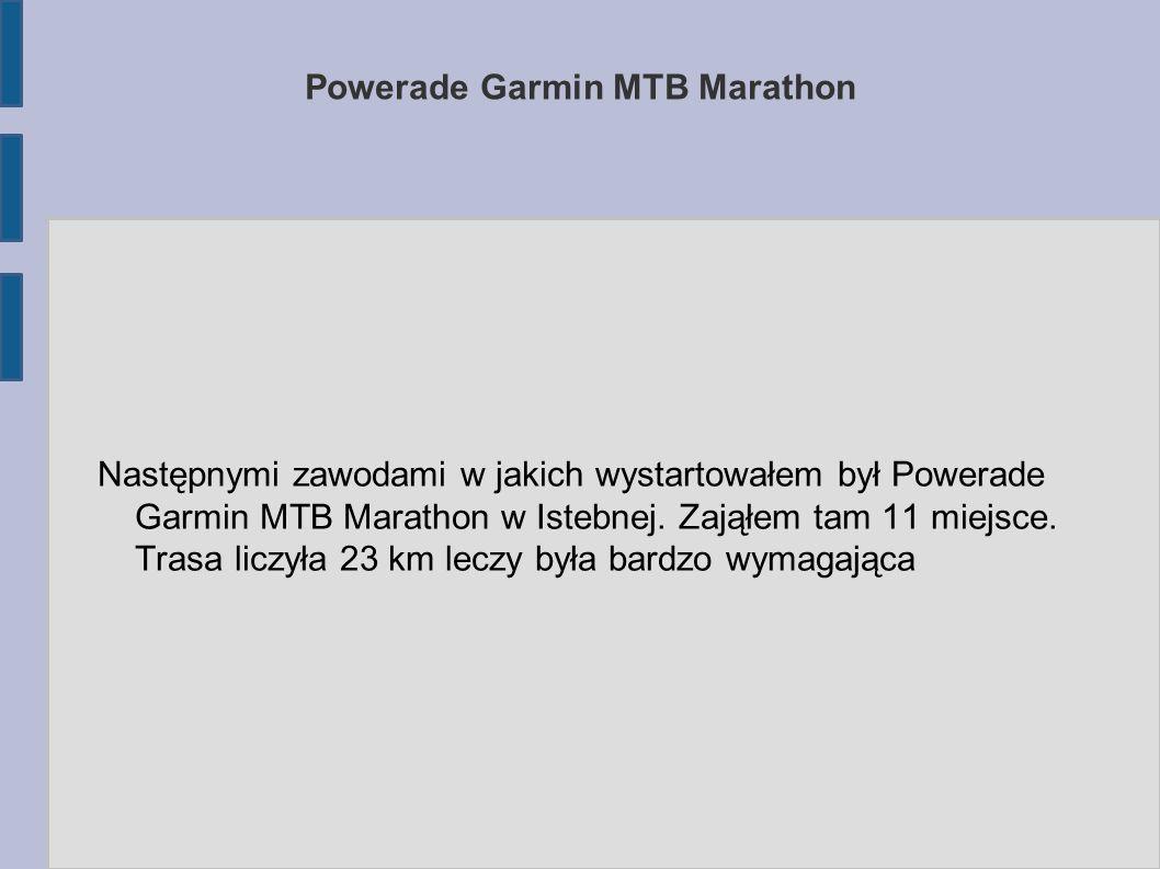 Powerade Garmin MTB Marathon Następnymi zawodami w jakich wystartowałem był Powerade Garmin MTB Marathon w Istebnej.