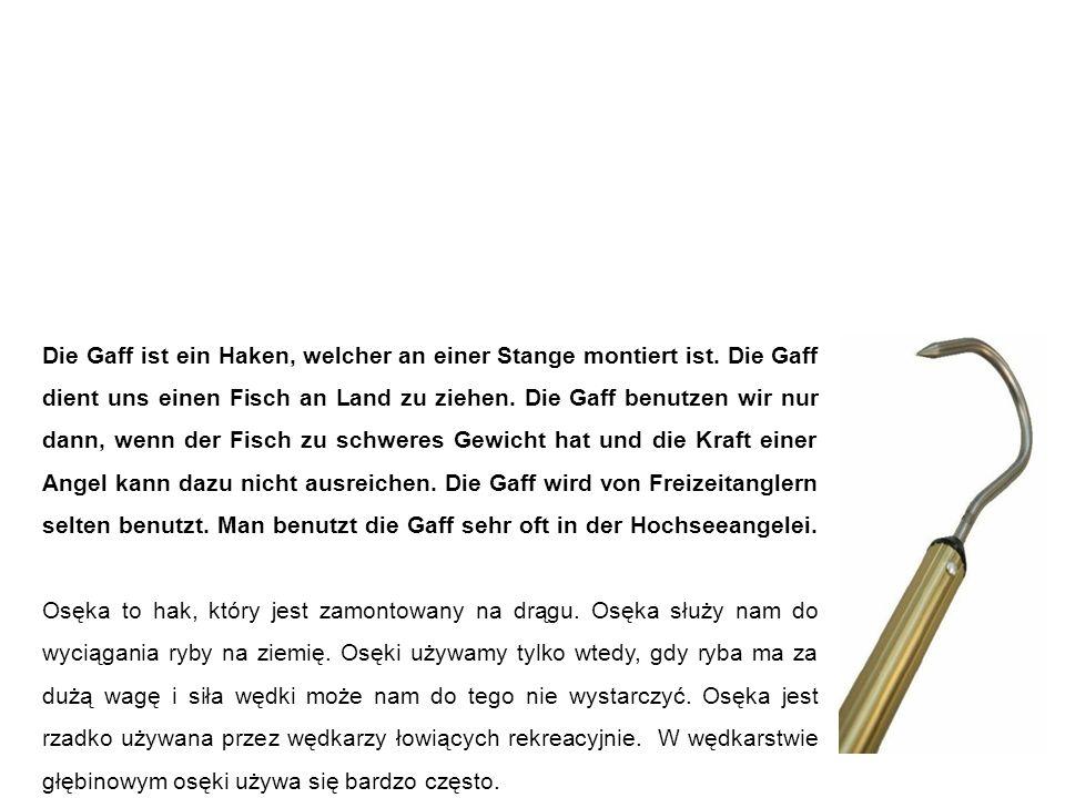 Gaff osęka Die Gaff ist ein Haken, welcher an einer Stange montiert ist.