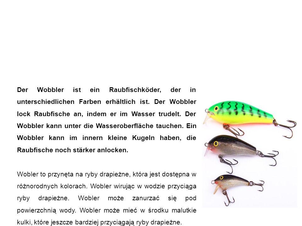 Wobbler wobler Der Wobbler ist ein Raubfischköder, der in unterschiedlichen Farben erhältlich ist. Der Wobbler lock Raubfische an, indem er im Wasser