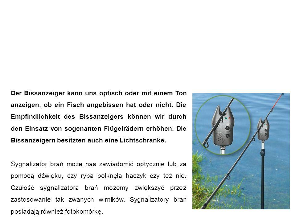 Bissanzeiger sygnalizator brań Der Bissanzeiger kann uns optisch oder mit einem Ton anzeigen, ob ein Fisch angebissen hat oder nicht. Die Empfindlichk