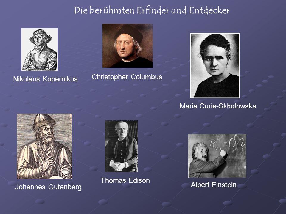 Nikolaus Kopernikus Christopher Columbus Maria Curie-Skłodowska Johannes Gutenberg Thomas Edison Albert Einstein Die berühmten Erfinder und Entdecker