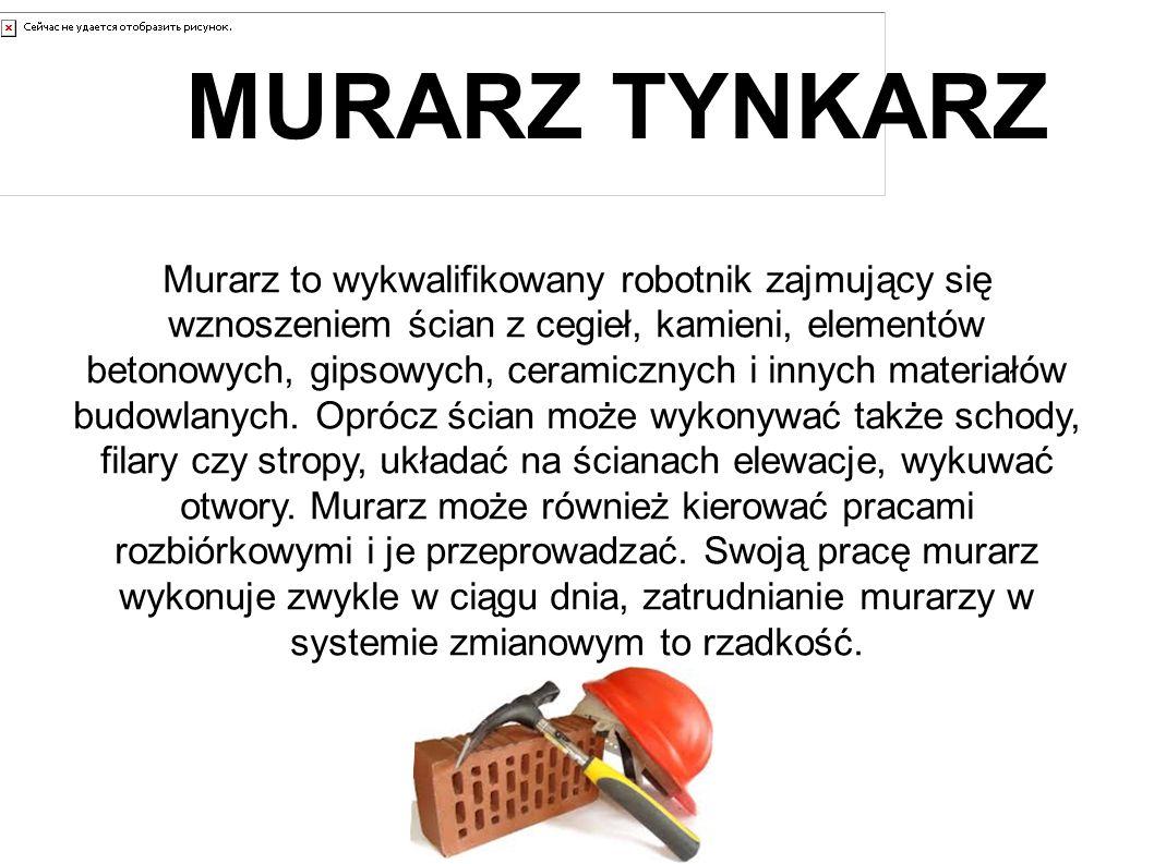 MURARZ TYNKARZ Murarz to wykwalifikowany robotnik zajmujący się wznoszeniem ścian z cegieł, kamieni, elementów betonowych, gipsowych, ceramicznych i innych materiałów budowlanych.