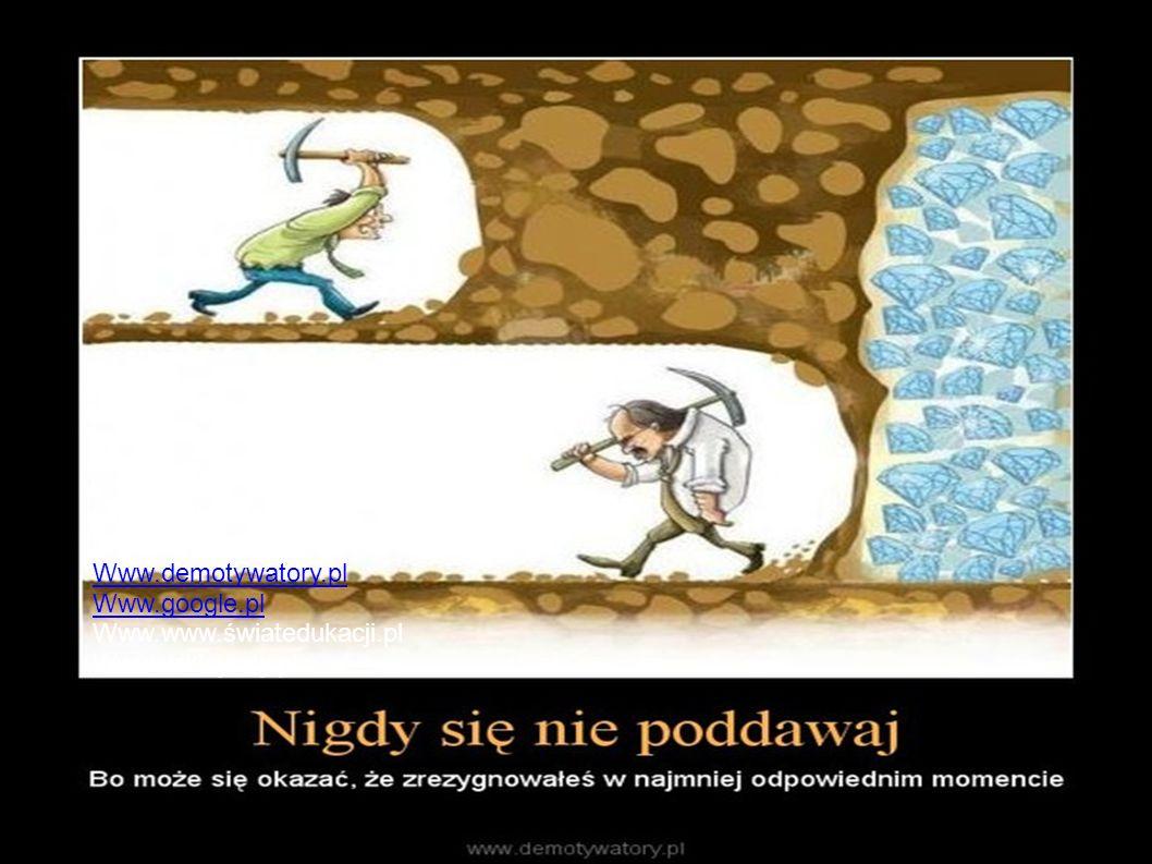 Źródła: Www.demotywatory.pl Www.google.pl Www.www.światedukacji.pl Www.wikicytaty.pl