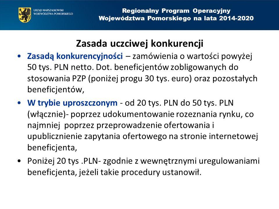 Regionalny Program Operacyjny Województwa Pomorskiego na lata 2014-2020 Zasada uczciwej konkurencji Zasadą konkurencyjności – zamówienia o wartości po