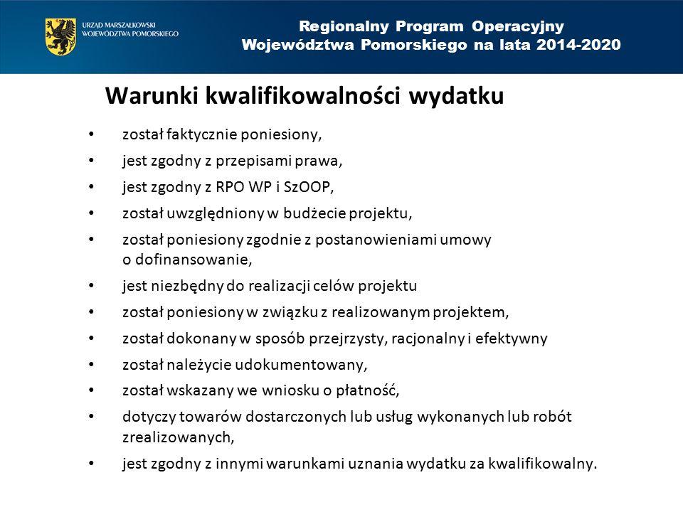 Regionalny Program Operacyjny Województwa Pomorskiego na lata 2014-2020 Warunki kwalifikowalności wydatku został faktycznie poniesiony, jest zgodny z