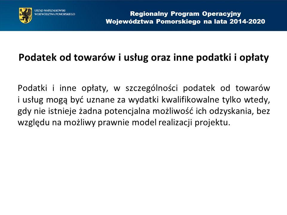 Regionalny Program Operacyjny Województwa Pomorskiego na lata 2014-2020 Podatek od towarów i usług oraz inne podatki i opłaty Podatki i inne opłaty, w