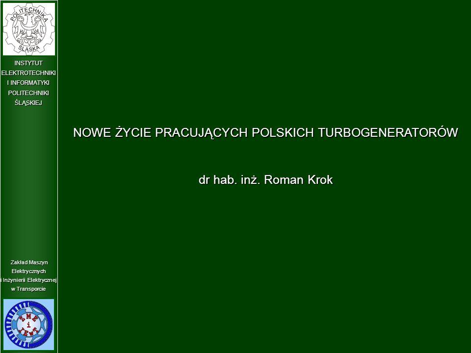"""Zakład Maszyn Elektrycznych i Inżynierii Elektrycznej w Transporcie INSTYTUT ELEKTROTECHNIKI I INFORMATYKI POLITECHNIKIŚLĄSKIEJ Nowy rdzeń stojana turbogeneratora TGW-63 ze żłobkami o powiększonym przekroju Roman Krok: """"Nowe życie pracujących polskich turbogeneratorów MODERNIZACJA TURBOGENERATORA TGW-63 W CELU LIKWIDACJI WODNEGO UKŁADU CHŁODZENIA UZWOJENIA STOJANA"""