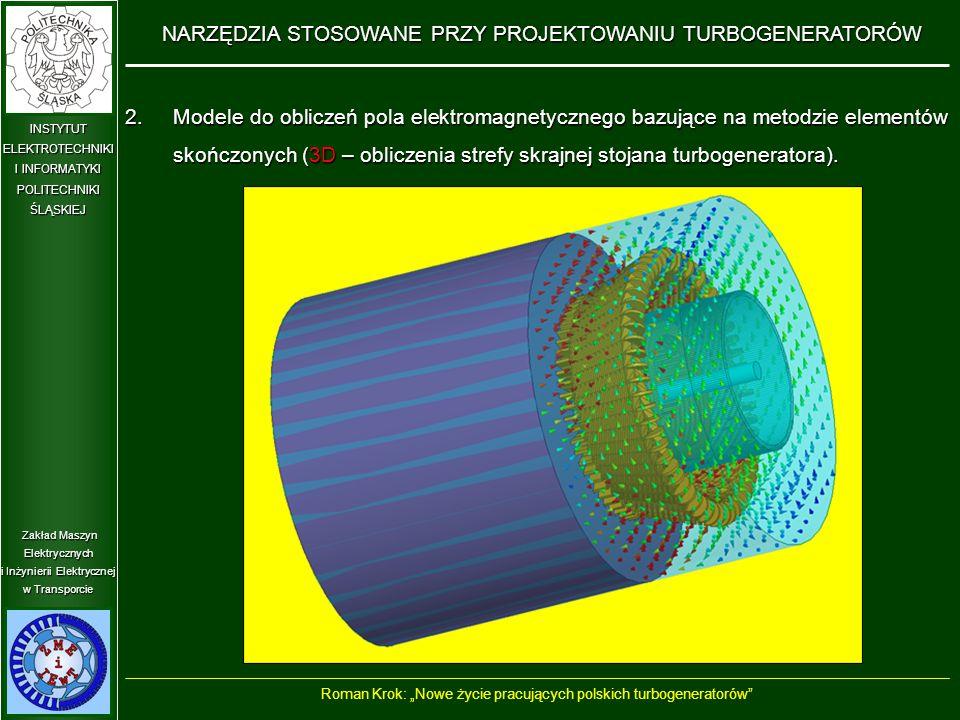 Zakład Maszyn Elektrycznych i Inżynierii Elektrycznej w Transporcie INSTYTUT ELEKTROTECHNIKI I INFORMATYKI POLITECHNIKIŚLĄSKIEJ 2.Modele do obliczeń pola elektromagnetycznego bazujące na metodzie elementów skończonych (3D – obliczenia strefy skrajnej stojana turbogeneratora).