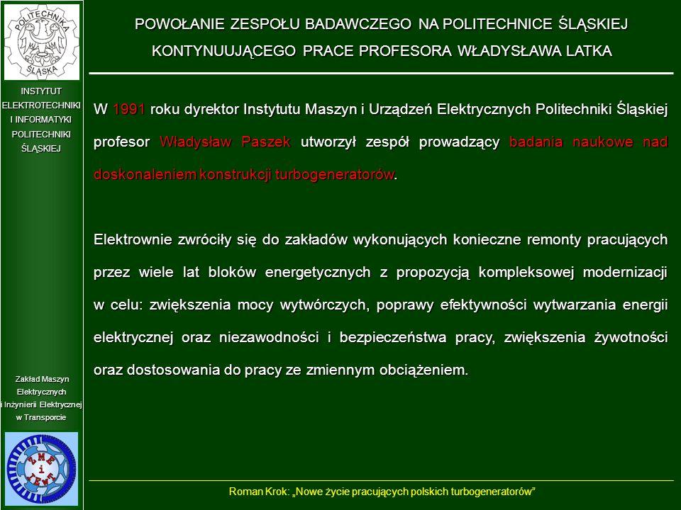 """Zakład Maszyn Elektrycznych i Inżynierii Elektrycznej w Transporcie INSTYTUT ELEKTROTECHNIKI I INFORMATYKI POLITECHNIKIŚLĄSKIEJ Sieć kanałów chłodzących w uzwojeniu wzbudzenia turbogeneratora oraz przekrój poprzeczny żłobka wirnika - patent na wynalazek - Roman Krok: """"Nowe życie pracujących polskich turbogeneratorów MODERNIZACJA TURBOGENERATORA TWW-320-2Y3 W CELU ZWIĘKSZENIA MOCY O 10% PRZY PODWYŻSZONEJ TEMPERATURZE MEDIÓW CHŁODZĄCYCH"""