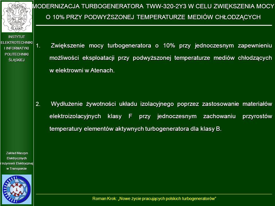 Zakład Maszyn Elektrycznych i Inżynierii Elektrycznej w Transporcie INSTYTUT ELEKTROTECHNIKI I INFORMATYKI POLITECHNIKIŚLĄSKIEJ Zwiększenie mocy turbogeneratora o 10% przy jednoczesnym zapewnieniu możliwości eksploatacji przy podwyższonej temperaturze mediów chłodzących w elektrowni w Atenach.