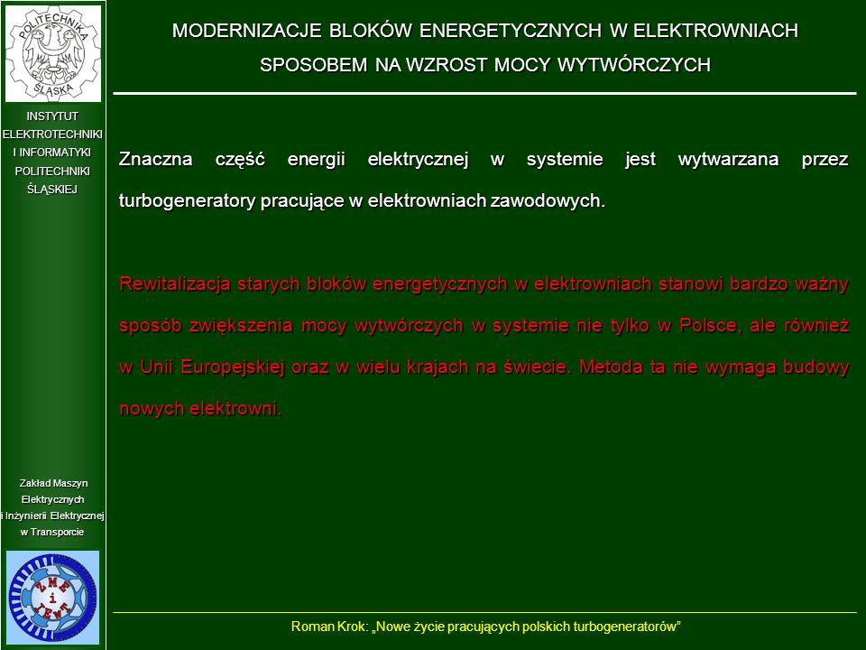 """Zakład Maszyn Elektrycznych i Inżynierii Elektrycznej w Transporcie INSTYTUT ELEKTROTECHNIKI I INFORMATYKI POLITECHNIKIŚLĄSKIEJ Wirnik zmodernizowanego turbogeneratora TWW-320-2Y3 z nowymi wentylatorami o zwiększonej wydajności Roman Krok: """"Nowe życie pracujących polskich turbogeneratorów MODERNIZACJA TURBOGENERATORA TWW-320-2Y3 W CELU ZWIĘKSZENIA MOCY O 10% PRZY PODWYŻSZONEJ TEMPERATURZE MEDIÓW CHŁODZĄCYCH"""