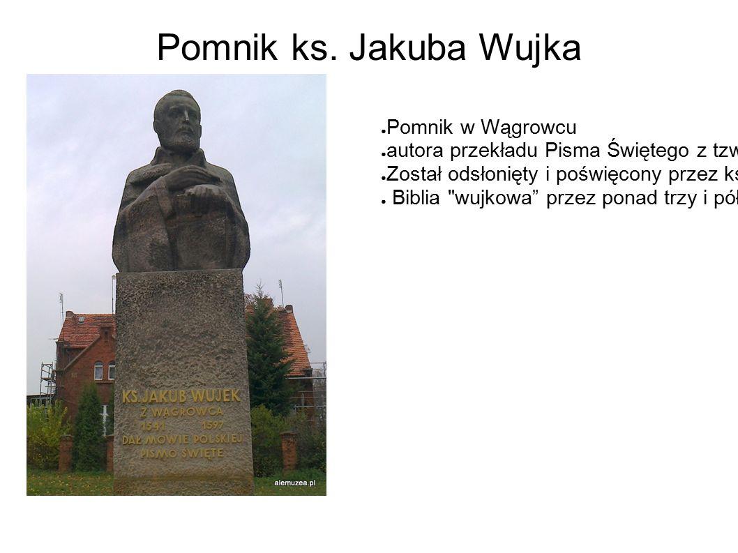 Pomnik ks. Jakuba Wujka ● Pomnik w Wągrowcu ● autora przekładu Pisma Świętego z tzw.