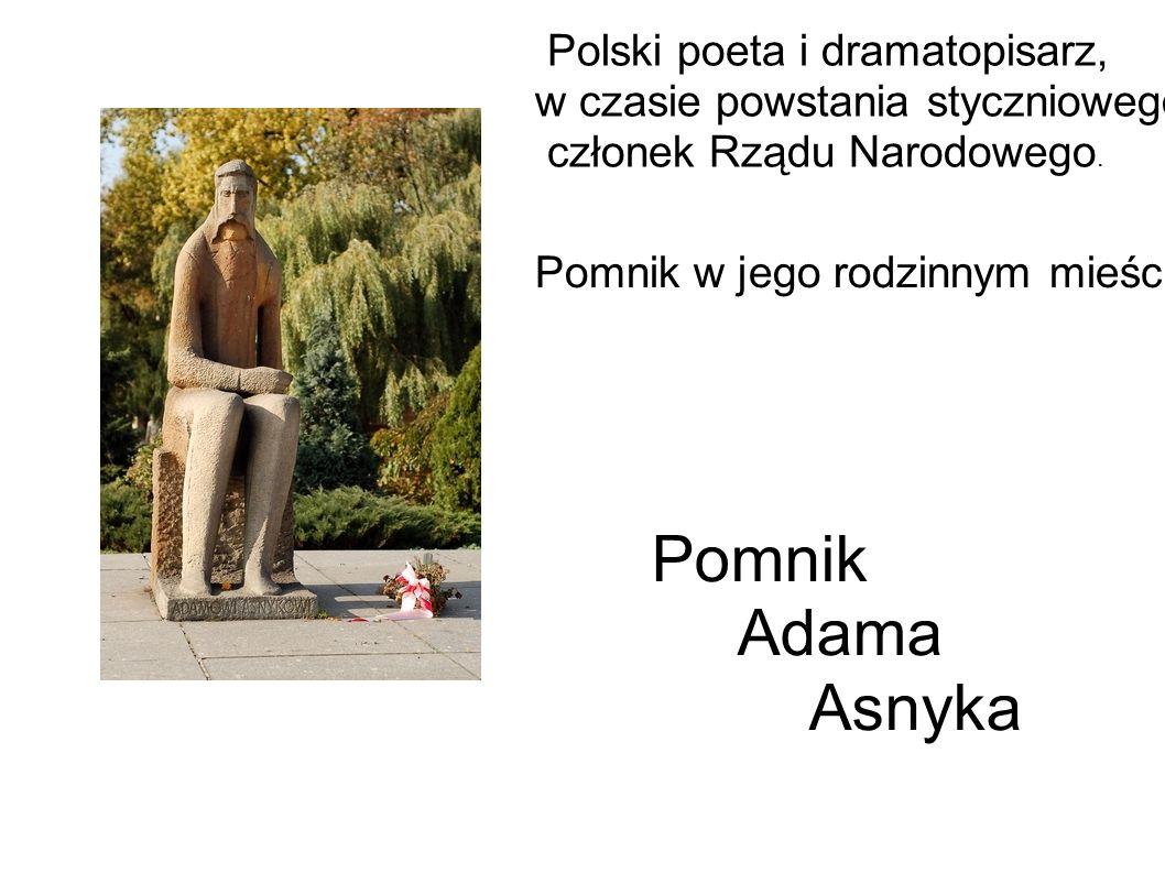 Polski poeta i dramatopisarz, w czasie powstania styczniowego członek Rządu Narodowego.