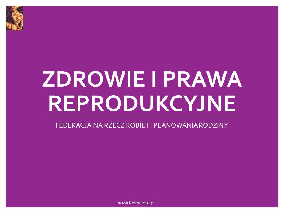 ZDROWIE I PRAWA REPRODUKCYJNE FEDERACJA NA RZECZ KOBIET I PLANOWANIA RODZINY www.federa.org.pl