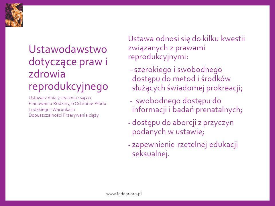 Ustawodawstwo dotyczące praw i zdrowia reprodukcyjnego Ustawa odnosi się do kilku kwestii związanych z prawami reprodukcyjnymi: - szerokiego i swobodnego dostępu do metod i środków służących świadomej prokreacji; - swobodnego dostępu do informacji i badań prenatalnych; - dostępu do aborcji z przyczyn podanych w ustawie; - zapewnienie rzetelnej edukacji seksualnej.
