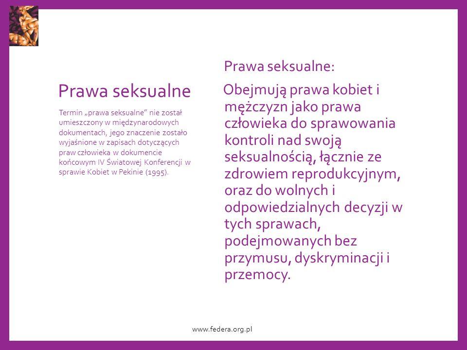 Prawa seksualne Prawa seksualne: Obejmują prawa kobiet i mężczyzn jako prawa człowieka do sprawowania kontroli nad swoją seksualnością, łącznie ze zdrowiem reprodukcyjnym, oraz do wolnych i odpowiedzialnych decyzji w tych sprawach, podejmowanych bez przymusu, dyskryminacji i przemocy.