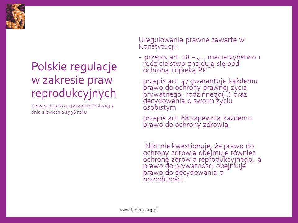 Polskie regulacje w zakresie praw reprodukcyjnych Uregulowania prawne zawarte w Konstytucji : - przepis art.