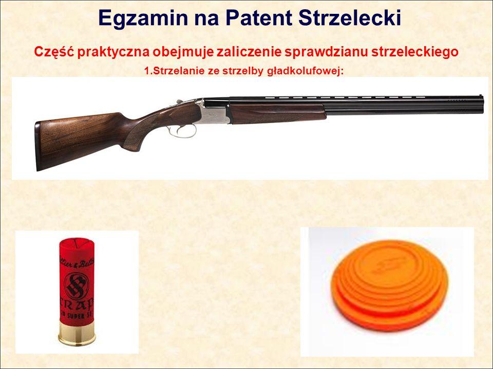 Egzamin na Patent Strzelecki Część praktyczna obejmuje zaliczenie sprawdzianu strzeleckiego 1.Strzelanie ze strzelby gładkolufowej:
