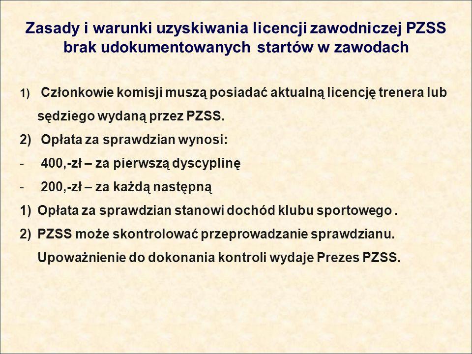 Zasady i warunki uzyskiwania licencji zawodniczej PZSS brak udokumentowanych startów w zawodach 1) Członkowie komisji muszą posiadać aktualną licencję trenera lub sędziego wydaną przez PZSS.