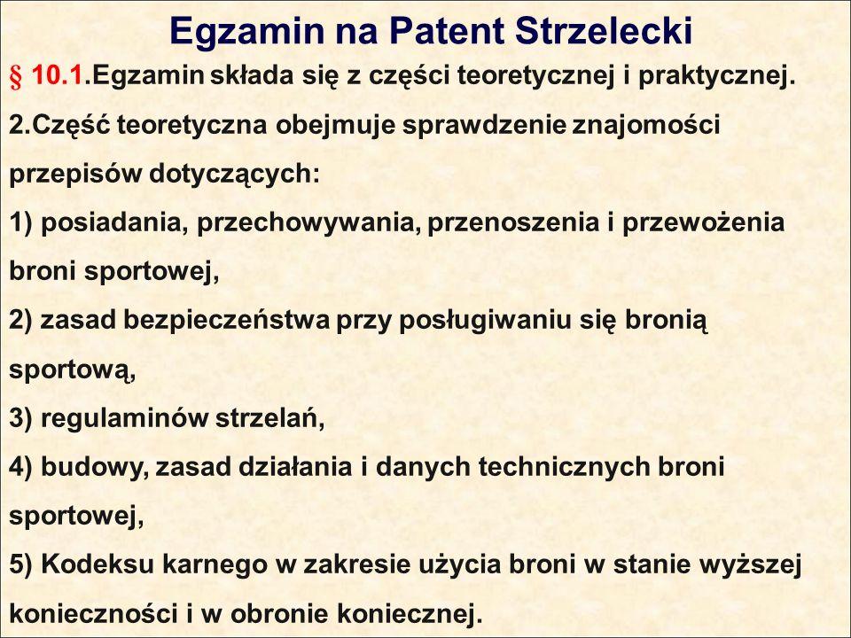 Egzamin na Patent Strzelecki § 10.1.Egzamin składa się z części teoretycznej i praktycznej.