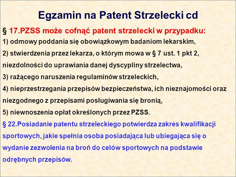 § 17.PZSS może cofnąć patent strzelecki w przypadku: 1) odmowy poddania się obowiązkowym badaniom lekarskim, 2) stwierdzenia przez lekarza, o którym mowa w § 7 ust.