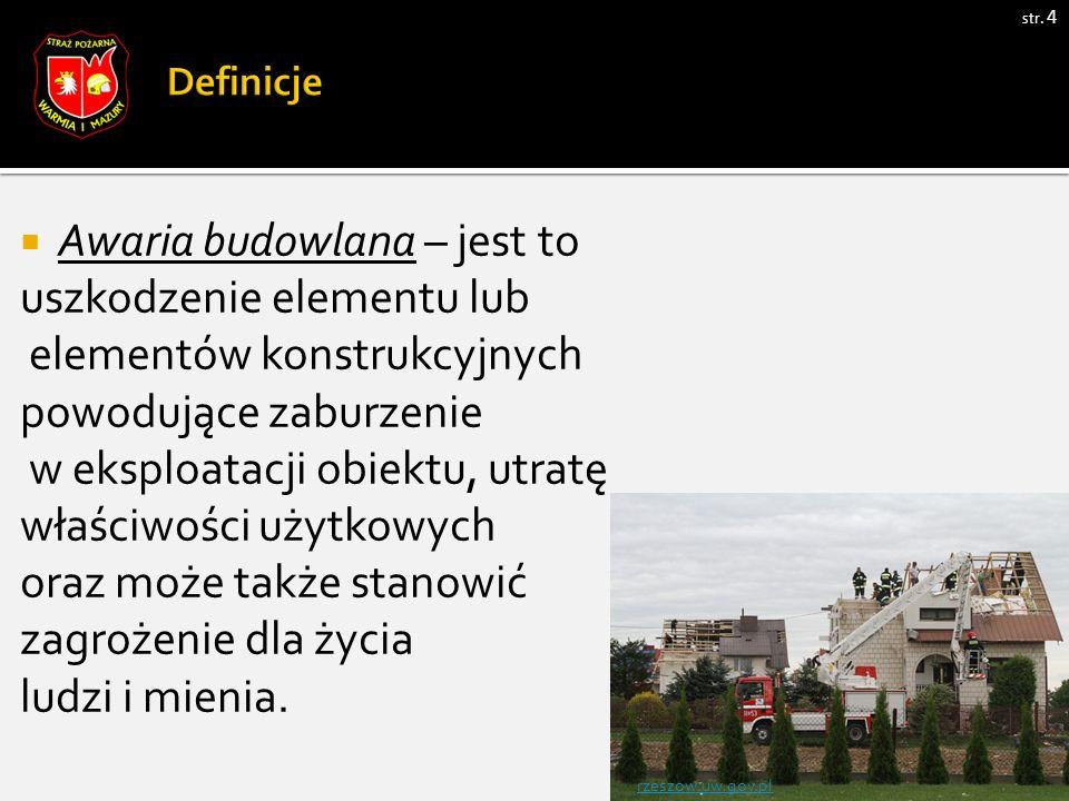 str. 4  Awaria budowlana – jest to uszkodzenie elementu lub elementów konstrukcyjnych powodujące zaburzenie w eksploatacji obiektu, utratę właściwośc