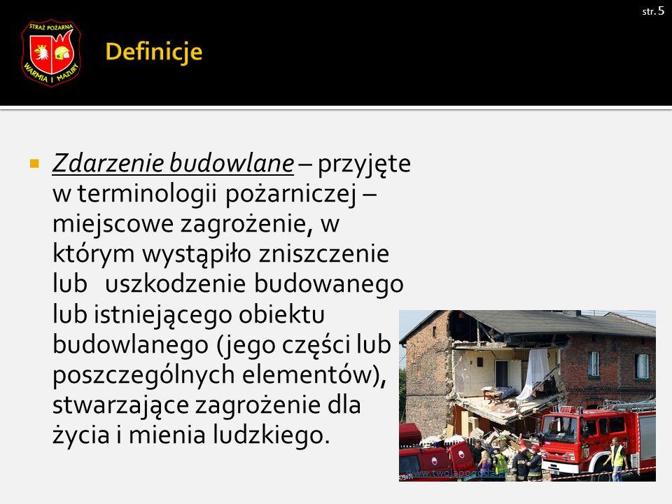 str. 5  Zdarzenie budowlane – przyjęte w terminologii pożarniczej – miejscowe zagrożenie, w którym wystąpiło zniszczenie lub uszkodzenie budowanego l