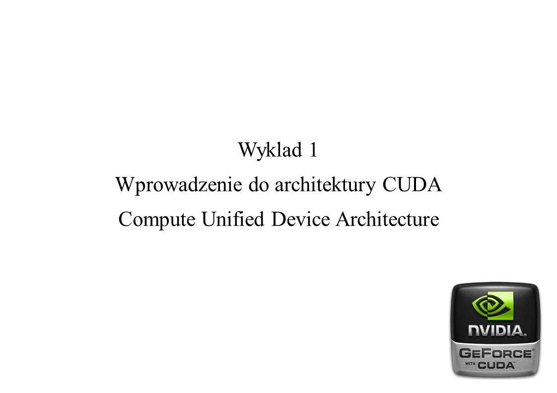 Wyklad 1 Wprowadzenie do architektury CUDA Compute Unified Device Architecture