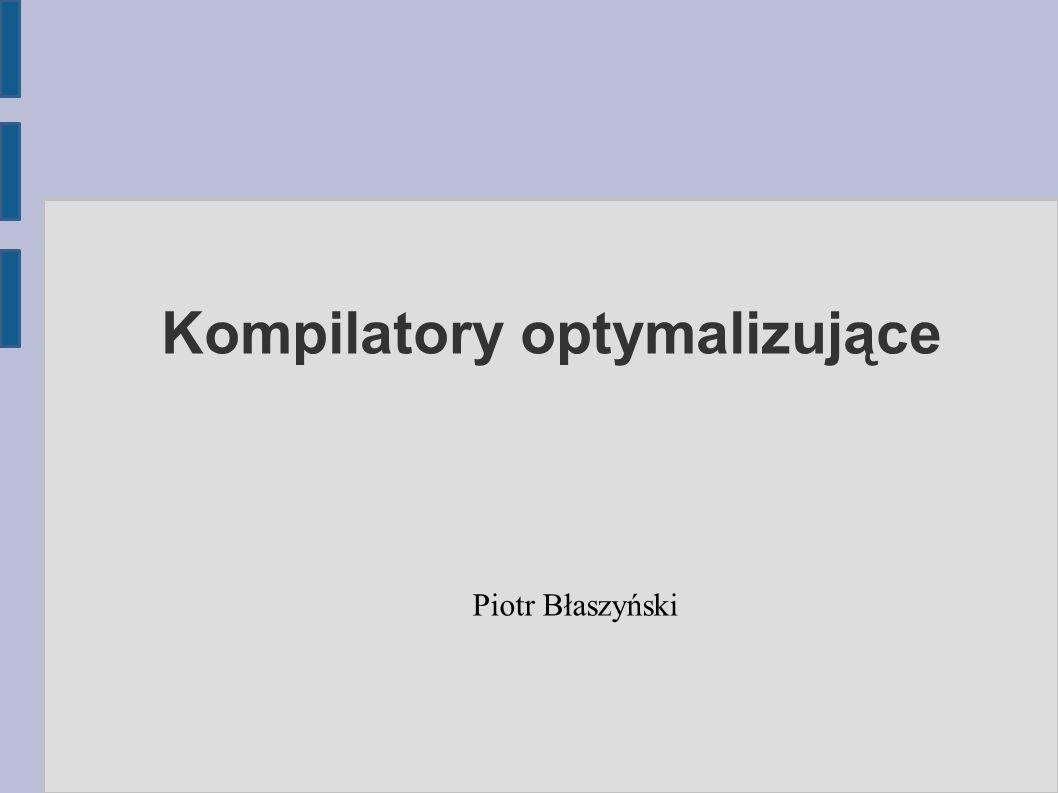 Kompilatory optymalizujące Piotr Błaszyński