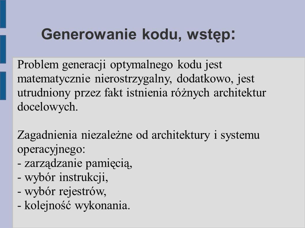 Generowanie kodu, wstęp : Problem generacji optymalnego kodu jest matematycznie nierostrzygalny, dodatkowo, jest utrudniony przez fakt istnienia różnych architektur docelowych.