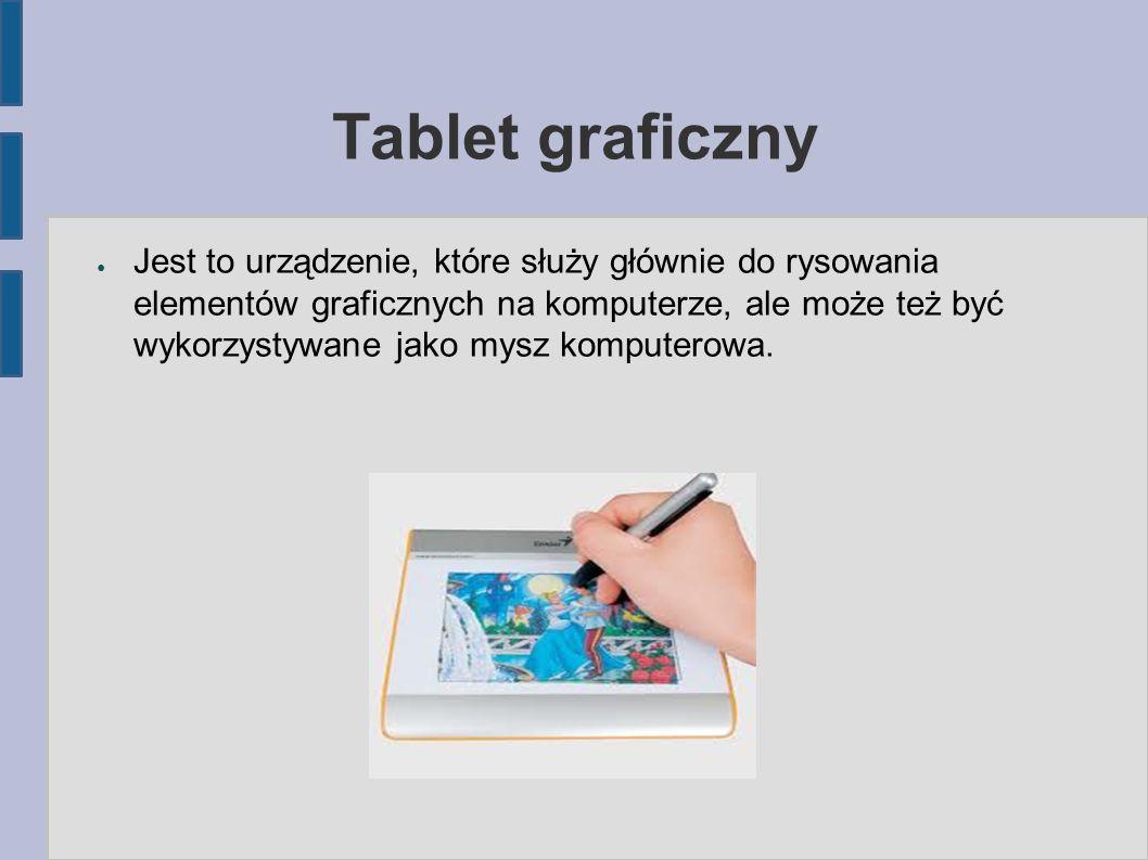 Tablet graficzny ● Jest to urządzenie, które służy głównie do rysowania elementów graficznych na komputerze, ale może też być wykorzystywane jako mysz komputerowa.