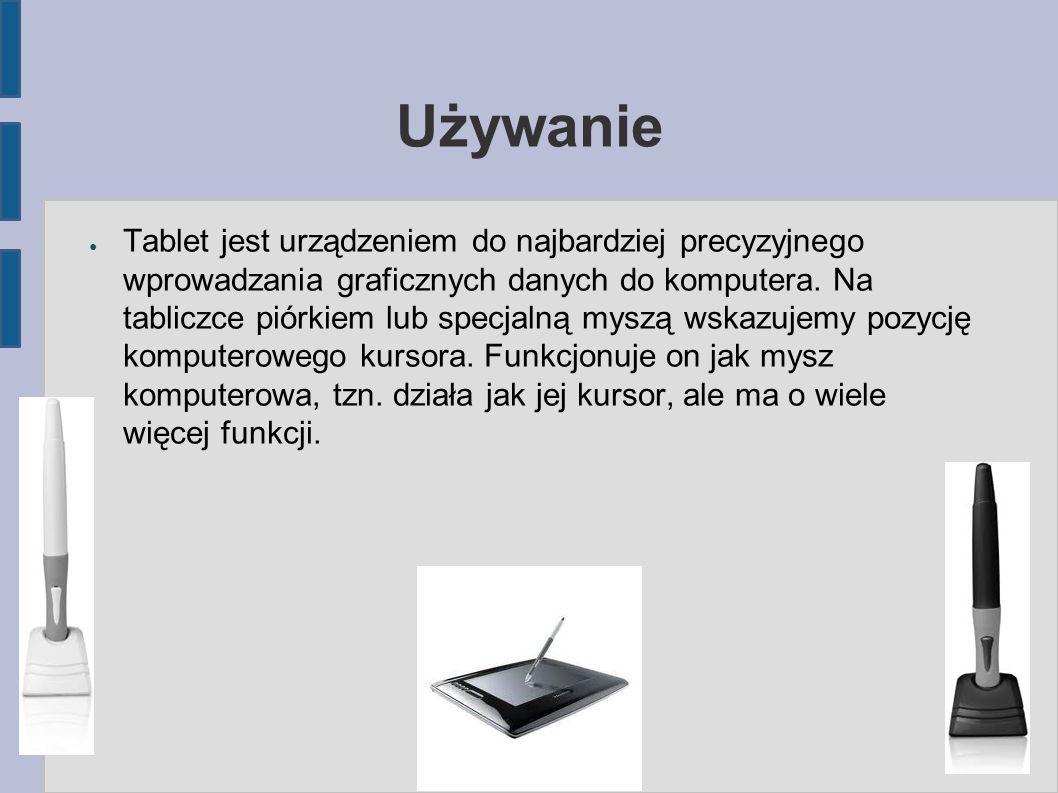 Używanie ● Tablet jest urządzeniem do najbardziej precyzyjnego wprowadzania graficznych danych do komputera.