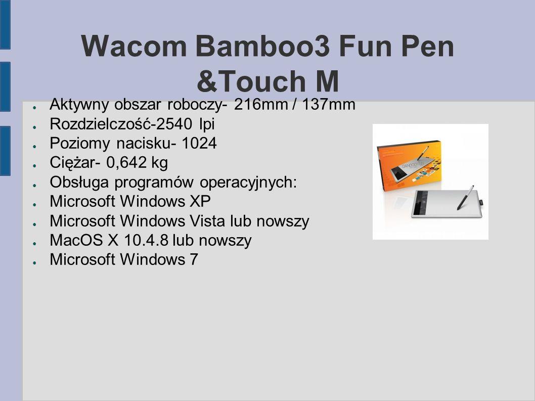 Wacom Bamboo3 Fun Pen &Touch M ● Aktywny obszar roboczy- 216mm / 137mm ● Rozdzielczość-2540 lpi ● Poziomy nacisku- 1024 ● Ciężar- 0,642 kg ● Obsługa programów operacyjnych: ● Microsoft Windows XP ● Microsoft Windows Vista lub nowszy ● MacOS X 10.4.8 lub nowszy ● Microsoft Windows 7