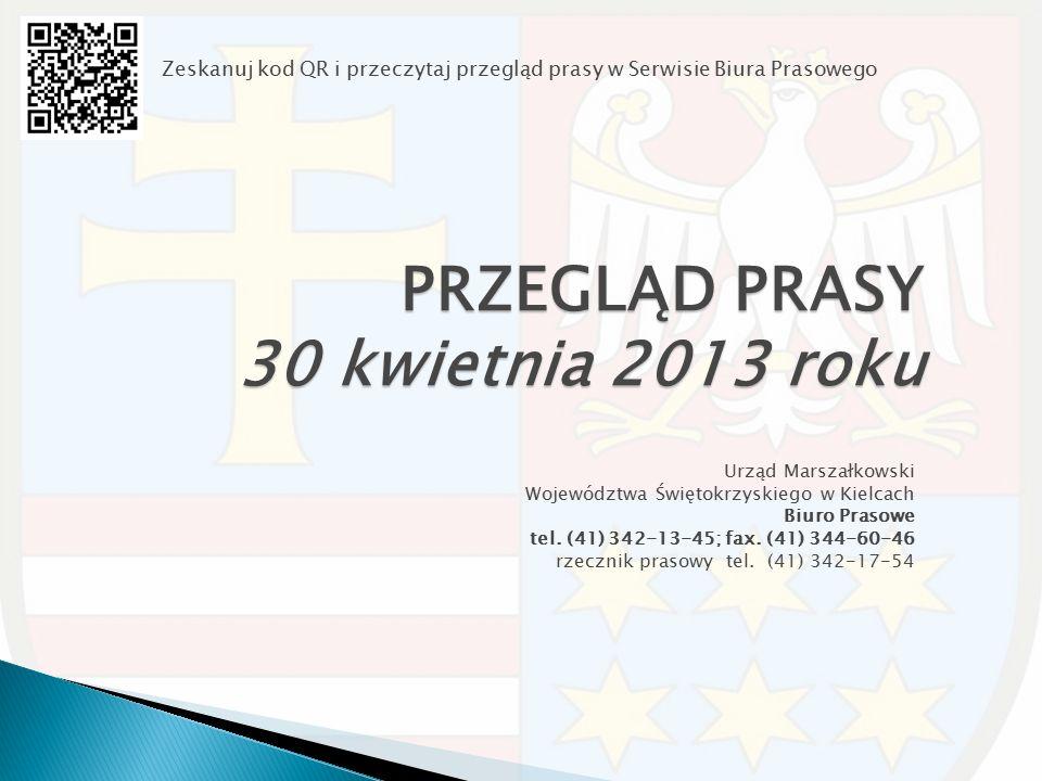 PRZEGLĄD PRASY 30 kwietnia 2013 roku Urząd Marszałkowski Województwa Świętokrzyskiego w Kielcach Biuro Prasowe tel. (41) 342-13-45; fax. (41) 344-60-4