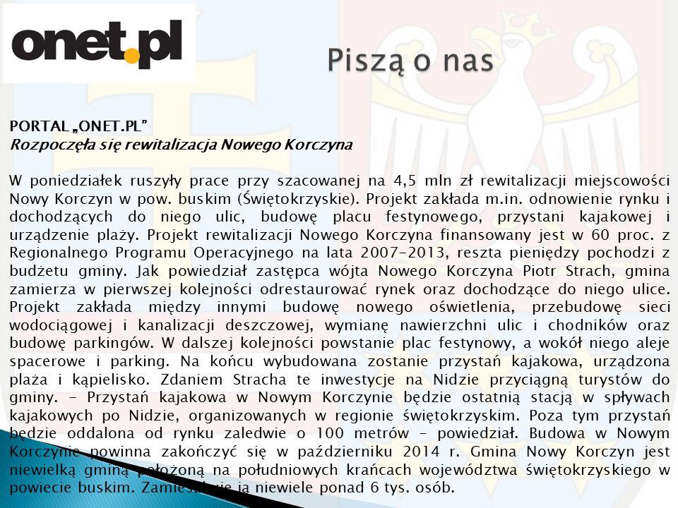 """PORTAL """"ONET.PL"""" Rozpoczęła się rewitalizacja Nowego Korczyna W poniedziałek ruszyły prace przy szacowanej na 4,5 mln zł rewitalizacji miejscowości No"""