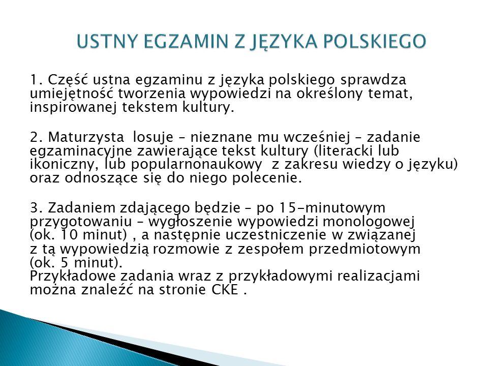1. Część ustna egzaminu z języka polskiego sprawdza umiejętność tworzenia wypowiedzi na określony temat, inspirowanej tekstem kultury.  2. Maturz