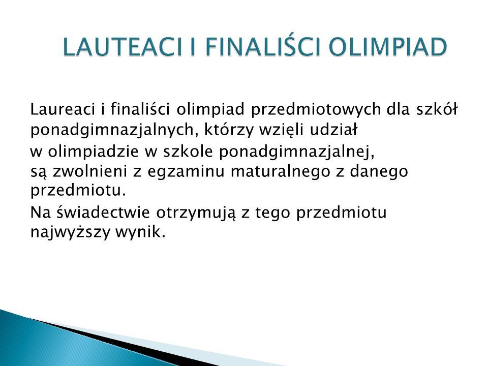 Laureaci i finaliści olimpiad przedmiotowych dla szkół ponadgimnazjalnych, którzy wzięli udział w olimpiadzie w szkole ponadgimnazjalnej, są zwolnien