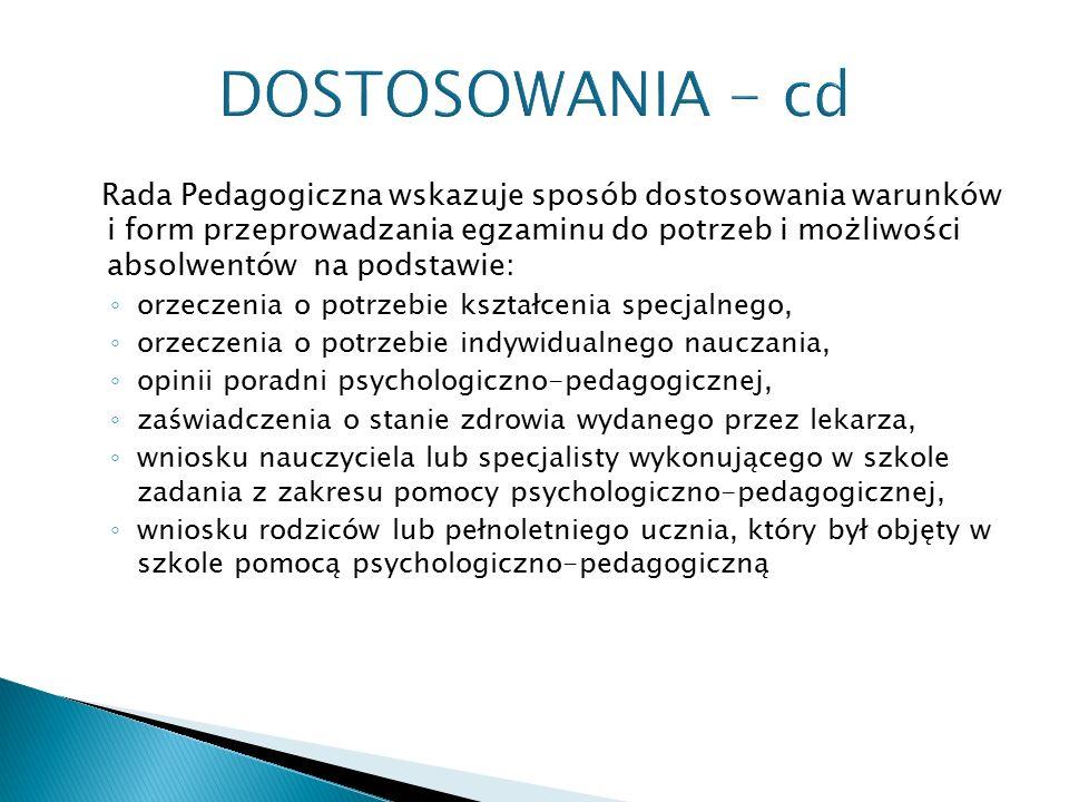 DOSTOSOWANIA - cd Rada Pedagogiczna wskazuje sposób dostosowania warunków i form przeprowadzania egzaminu do potrzeb i możliwości absolwentów na podst