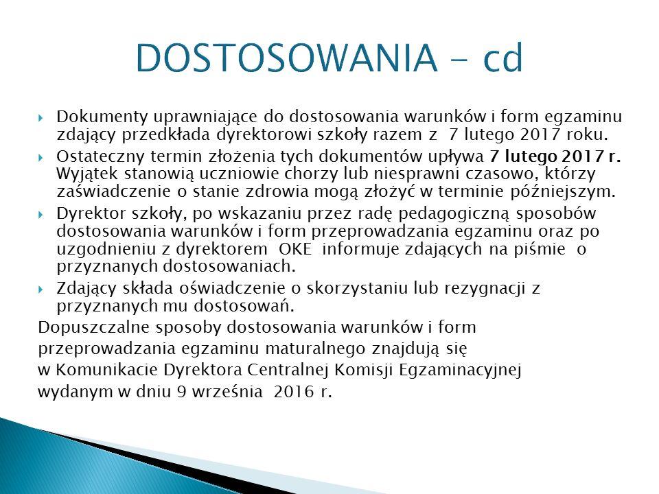 DOSTOSOWANIA - cd  Dokumenty uprawniające do dostosowania warunków i form egzaminu zdający przedkłada dyrektorowi szkoły razem z 7 lutego 2017 roku.